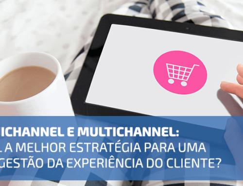 Omnichannel e Multichannel: qual a melhor estratégia para uma boa gestão da experiência do cliente?