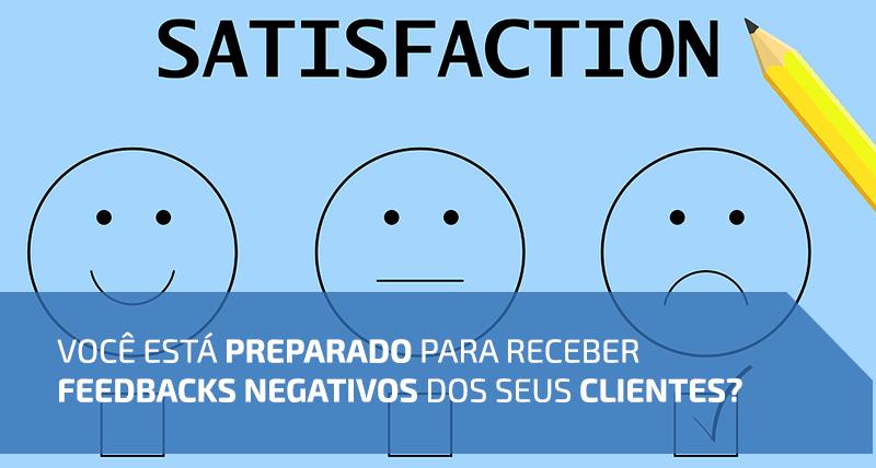 Você está preparado para receber feedbacks negativos dos seus clientes?