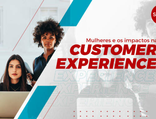 Mulheres e os impactos na Customer Experience