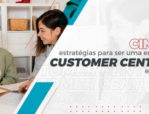 5 estratégias para ser uma empresa Customer Centricity em 2021